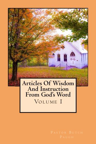 Articles of Wisdom and Instruction From God's Word: Volume 1