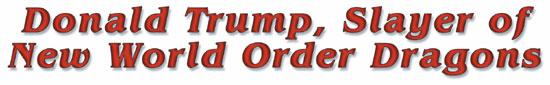 Donald Trump Slayer of NWO Dragons