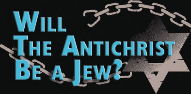 Will the Antichrist Be a Jew?