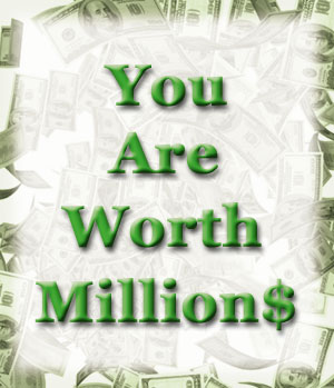 You Are Worth Millions!